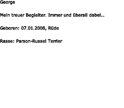 George  Mein treuer Begleiter. Immer und überall dabei…  Geboren: 07.01.2008, Rüde  Rasse: Parson-Russel Terrier
